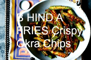 B HIND A  FRIES Crispy Okra Chips