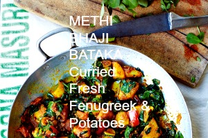 METHI  BHAJI  BATAKA – Curried Fresh Fenugreek & Potatoes